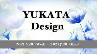 ♡ YUKATA Design 2021 ♡